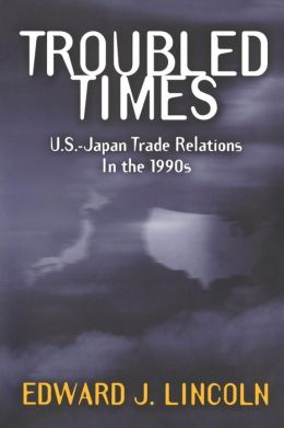 Troubled Times: U. S. - Japan Trade Relations in the 1990s