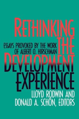 Rethinking The Development Experience; Essays Provoked By The Work Of Albert O. Hirschman