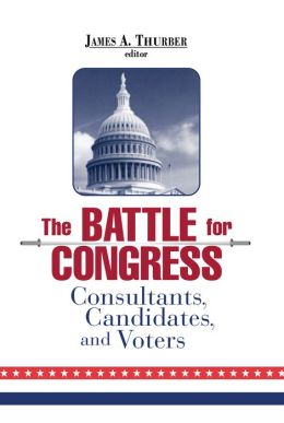 The Battle for Congress: Consultants, Candidates, and Voters