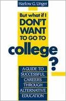 But What if I Don't Want to Go to College?: A Guide to Successful Careers through Alternative Education