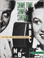 Same Time, Same Station; An A-Z Guide to Radio from Jack Benny to Howard Stern