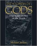 Encyclopedia of Gods: Over Twenty-Five Hundred Deities of the World