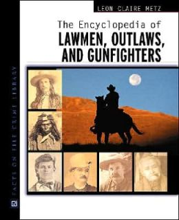 The Encyclopedia of Lawmen, Outlaws, and Gunfighters