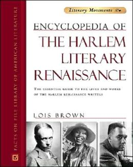 Encyclopedia of the Harlem Literary Renaissance: The Essential Guide to the Lives and Works of the Harlem Renaissance Writers