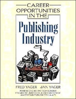 Career Opportunities in the Publishing Industry: A Guide to Careers in Newspapers, Magazines, and Books