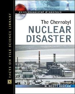 The Chernobyl Nuclear Disaster (Environmental Disasters Series)