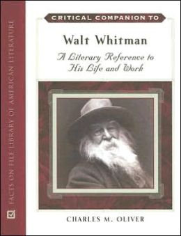 Critical Companion to Walt Whitman: A Literary Reference to His Life and Work