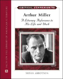 Critical Companion to Arthur Miller: A Literary Reference to His Life and Work