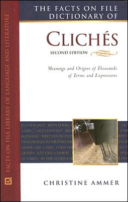 The Facts on File Dictionary of Cliches: Meanings and Origins of Thousands of Terms and Expressions