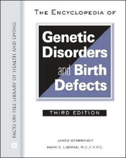 The Encyclopedia of Genetic Disorders and Birth Defects