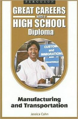 Great Careers with a High School Diploma: Manufacturing and Transportation