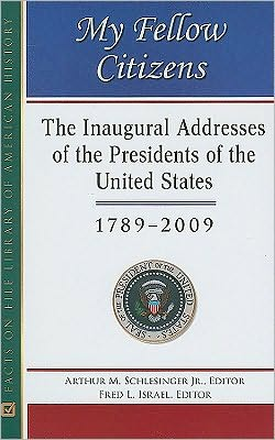 My Fellow Citizens: The Inaugural Addresses of the Presidents of the United States 1789-2009