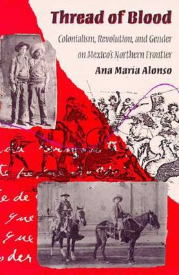 Thread of Blood: Colonialism, Revolution, and Gender on Mexico's Northern Frontier