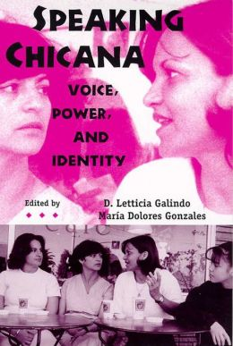 Speaking Chicana: Voice, Power, and Identity