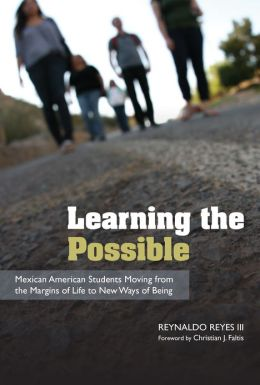 Learning the Possible: Mexican American Students Moving from the Margins of Life to New Ways of Being