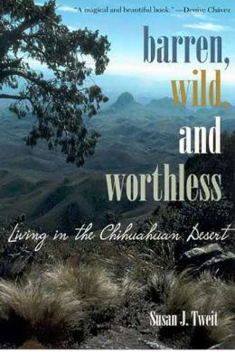 Barren, Wild, and Worthless: Living in the Chihuahuan Desert