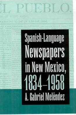 Spanish Language Newspapers in New Mexico, 1834-1958