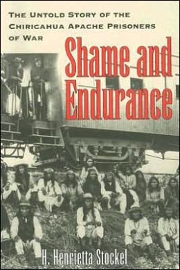 Shame and Endurace: The Untold Story of the Chiricahua Apache Prisoners of War