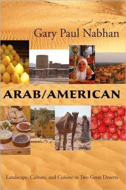 Arab/American: Landscape, Culture, and Cuisine in Two Great Deserts