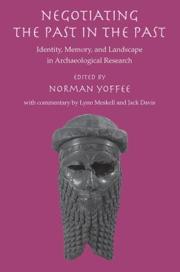 Negotiating the Past in the Past: Identity, Memory, and Landscape in Archaeological Research