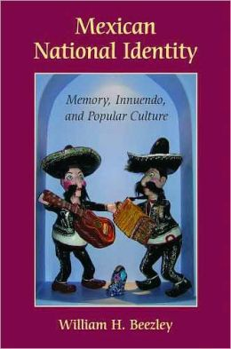 Mexican National Identity: Memory, Innuendo, and Popular Culture