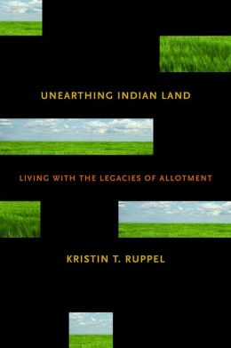 Unearthing Indian Land: Living with the Legacies of Allotment