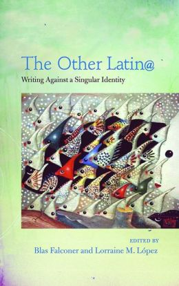 The Other Latin@: Writing Against a Singular Identity