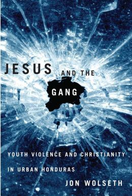 Jesus and the Gang: Youth Violence and Christianity in Urban Honduras