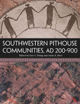 Southwestern Pithouse Communities, AD 200-900