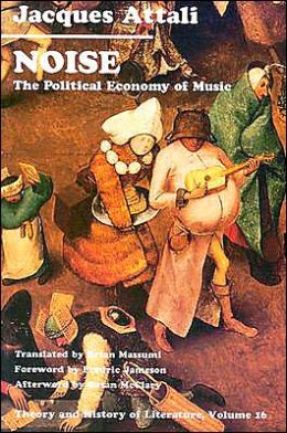 Noise: The Political Economy of Music (Theory and History of Literature Series)