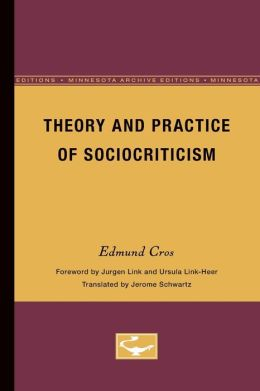 Theory and Practice of Sociocriticism (Theory and History of Literature Series)