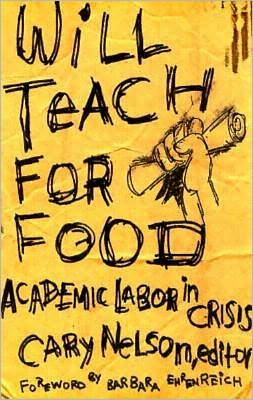 Will Teach for Food: Academic Labor in Crisis