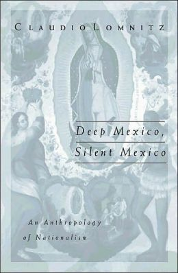 Deep Mexico, Silent Mexico: An Anthropology of Nationalism