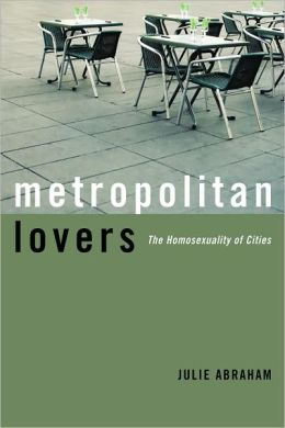 Metropolitan Lovers: The Homosexuality of Cities