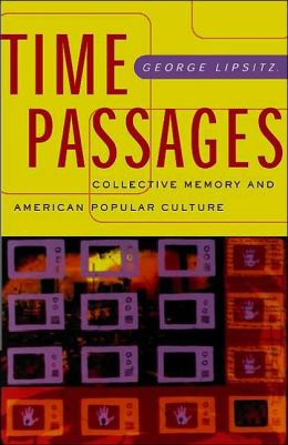 Time Passages: Collective Memory and American Popular Culture