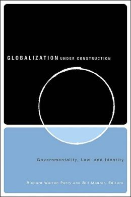 Globalization Under Construction: Govermentality, Law, and Identity