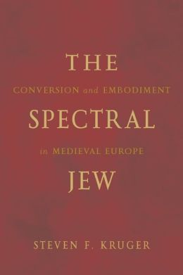 The Spectral Jew: Conversion and Embodiment in Medieval Europe