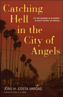 Catching Hell In The City Of Angels: Life And Meanings Of Blackness In South Central Los Angeles