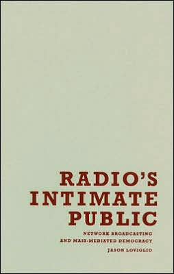Radio's Intimate Public: Network Broadcasting and Mass-Mediated Democracy