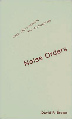 Noise Orders: Jazz, Improvisation, and Architecture