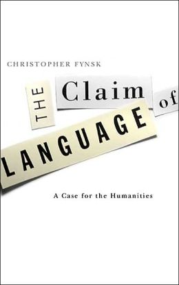 The Claim of Language: A Case for the Humanities