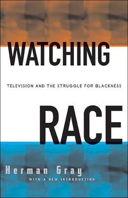 Watching Race: Television and the Struggle for Blackness