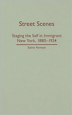 Street Scenes: Staging the Self in Immigrant New York, 1880-1924