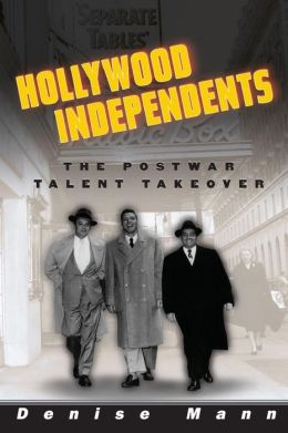 Hollywood Independents: The Postwar Talent Takeover