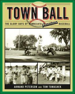 Town Ball: The Glory Days of Minnesota Amateur Baseball