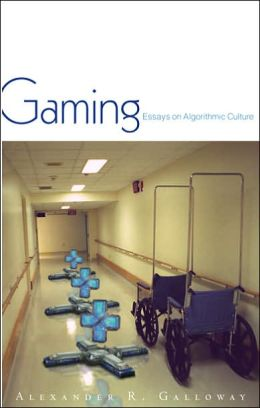 Gaming: Essays On Algorithmic Culture
