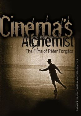 Cinema's Alchemist: The Films of Peter Forgacs