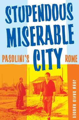 Stupendous, Miserable City: Pasolini's Rome