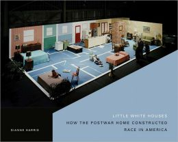 Little White Houses: How the Postwar Home Constructed Race in America