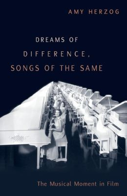 Dreams of Difference, Songs of the Same: The Musical Moment in Film